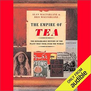 The Empire of Tea: The Remarkable History of the Plant that Took Over the World [Audiobook]