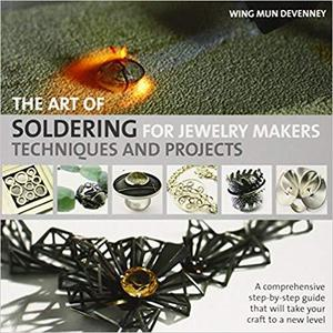 The Art of Soldering for Jewelry Makers: Techniques and Projects [Repost]