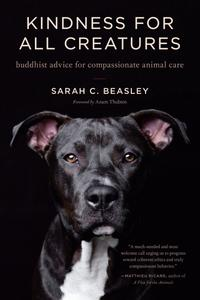 Kindness for All Creatures: Buddhist Advice for Compassionate Animal Care (Trilogy of Rest)