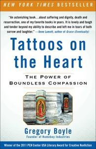 «Tattoos on the Heart: The Power of Boundless Compassion» by Gregory Boyle