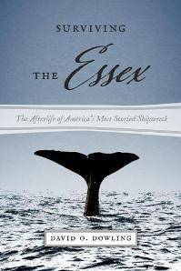 Surviving the Essex : The Afterlife of America's Most Storied Shipwreck