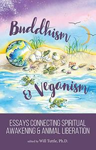 Buddhism and Veganism: Essays Connecting Spiritual Awakening and Animal Liberation