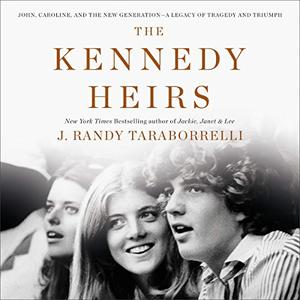 The Kennedy Heirs: John, Caroline and the New Generation - A Legacy of Triumph and Tragedy [Audiobook]