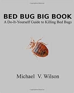 Bed Bug Big Book: A Do-It-Yourself Guide to Killing Bed Bugs