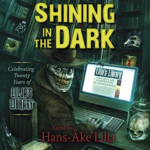 «Shining in the Dark: Celebrating Twenty Years of Lilja's Library» by Edgar Allan Poe,John Ajvide Lindqvist,Stephen King