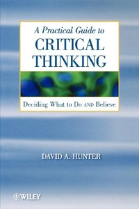 A Practical Guide to Critical Thinking: Deciding What to Do and Believe (repost)