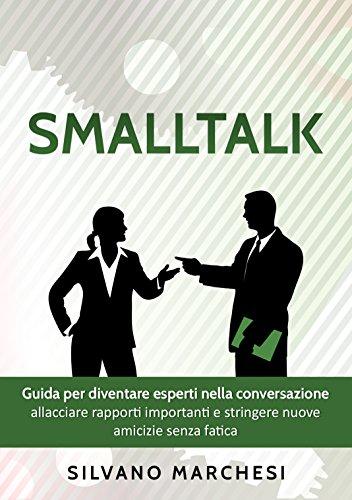 Smalltalk: Guida per diventare esperti nella conversazione: allacciare rapporti importanti