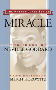 «Miracle: The Ideas of Neville Goddard» by Mitch Horowitz