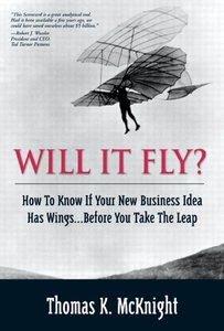 Will It Fly? How to Know if Your New Business Idea Has Wings...Before You Take the Leap (repost)