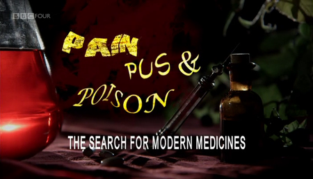 BBC - Pain, Pus and Poison: The Search for Modern Medicines (2013)