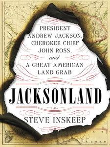 Jacksonland: President Andrew Jackson, Cherokee Chief John Ross, and a Great American Land Grab (Repost)