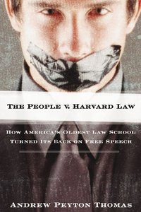 The People V. Harvard Law: How America's Oldest Law School Turned its Back on Free Speech (repost)
