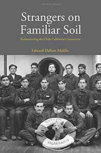 Strangers on Familiar Soil: Rediscovering the Chile-California Connection