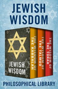 Jewish Wisdom: The Wisdom of the Kabbalah, The Wisdom of the Talmud, and The Wisdom of the Torah (Wisdom)