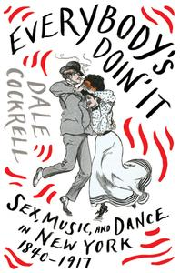 Everybody's Doin' It: Sex, Music, and Dance in New York, 1840-1917