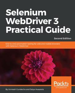 Selenium WebDriver 3 Practical Guide: End-to-end automation testing for web and mobile browsers with Selenium WebDriver, 2nd Ed