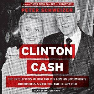 Clinton Cash: The Untold Story of How and Why Foreign Governments and Businesses Helped Make Bill and Hillary Rich by Peter Sch