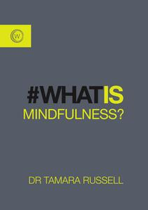 «What Is Mindfulness» by Tamara Russell