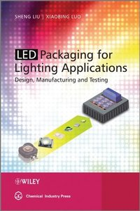 LED Packaging for Lighting Applications: Design, Manufacturing, and Testing
