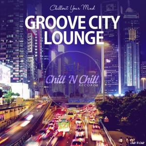 VA - Groove City Lounge (Chillout Your Mind) (2019)