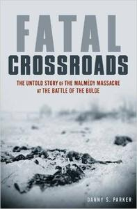 Fatal Crossroads: The Untold Story of the Malmedy Massacre at the Battle of the Bulge (Repost)