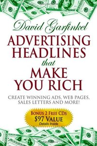Advertising Headlines That Make You Rich: Create Winning Ads, Web Pages, Sales Letters and More (repost)