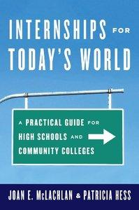 Internships for Today's World: A Practical Guide for High Schools and Community Colleges (repost)