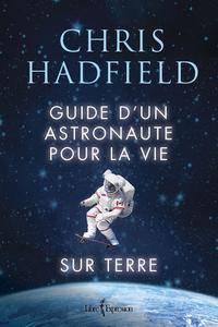 """Chris Hadfield, """"Guide d'un astronaute pour la vie sur Terre"""""""