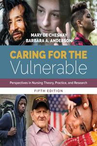 Caring for the Vulnerable: Perspectives in Nursing Theory, Practice, and Research, Fifth Edition