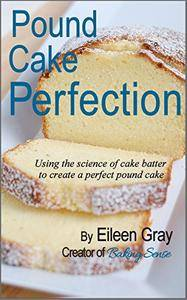 Pound Cake Perfection: Using the science of cake batter to create a perfect pound cake [Kindle Edition]
