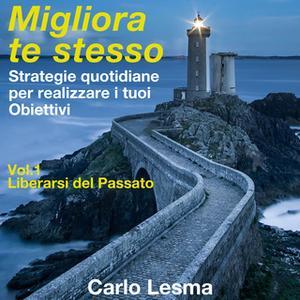 «Migliora te stesso Vol. 1 - Liberarsi del Passato» by Carlo Lesma