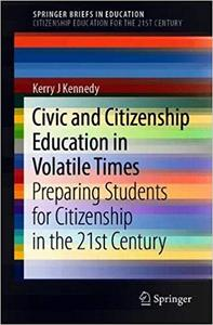 Civic and Citizenship Education in Volatile Times: Preparing Students for Citizenship in the 21st Century