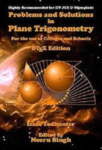 Problems and Solutions in Plane Trigonometry (LaTeX Edition): For the use of Colleges and Schools