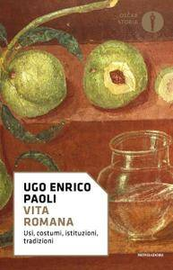Ugo Enrico Paoli - Vita romana. Usi, costumi, istituzioni, tradizioni