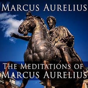 The Meditations of Marcus Aurelius [Audiobook]