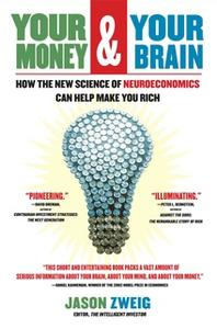 «Your Money and Your Brain: How the New Science of Neuroeconomics Can Help Make You Rich» by Jason Zweig