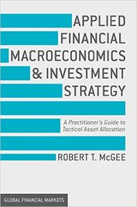 Applied Financial Macroeconomics and Investment Strategy: A Practitioner's Guide to Tactical Asset Allocation (repost)