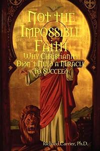 Not the Impossible Faith Why Christianity Didn't Need a Miracle to Succeed