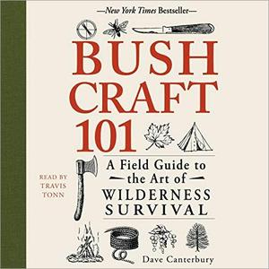 Bushcraft 101: A Field Guide to the Art of Wilderness Survival: Bushcraft Series [Audiobook]