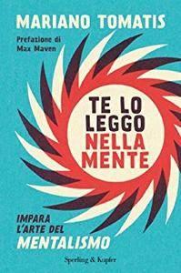 Mariano Tomatis - Te lo leggo nella mente: Impara l'arte del mentalismo