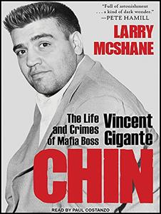 Chin: The Life and Crimes of Mafia Boss Vincent Gigante [Audiobook]