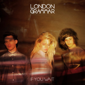 London Grammar - If You Wait (2013) [Official Digital Download]