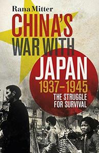 Chinas War with Japan, 1937–1945: The Struggle for Survival