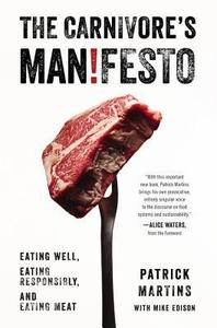 The Carnivore's Manifesto: Eating Well, Eating Responsibly, and Eating Meat (repost)