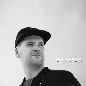 John Raymond - Real Feels Live Vol. 2 (2019) [Official Digital Download]