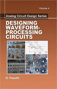 Analog Circuit Design: Designing Waveform-Processing Circuits