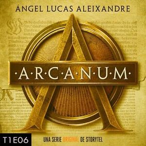 «Arcanum - T1E06» by Ángel Lucas Aleixandre