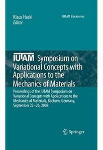 IUTAM Symposium on Variational Concepts with Applications to the Mechanics of Materials [Repost]