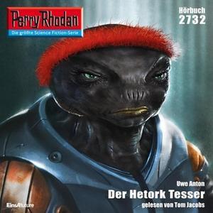 «Perry Rhodan - Episode 2732: Der Hetork Tesser» by Uwe Anton