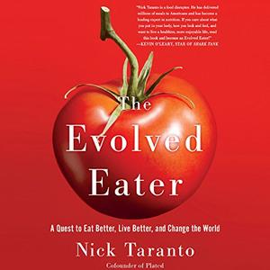 The Evolved Eater: A Quest to Eat Better, Live Better, and Change the World [Audiobook]